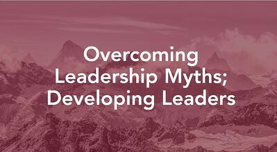 Overcoming_Leadership_Myths_Developing_Leaders